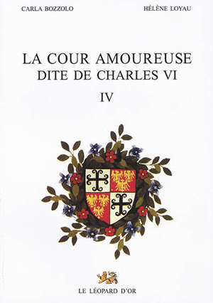 La Cour amoureuse dite de Charles VI. Volume 4, Notices biographiques, addenda et corrigenda, table des noms propres (...)