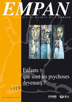 Empan. n° 113, Enfants : que sont les psychoses devenues ?