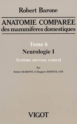 Anatomie comparée des mammifères domestiques, Volume 6, Neurologie. Volume 1, Système nerveux central