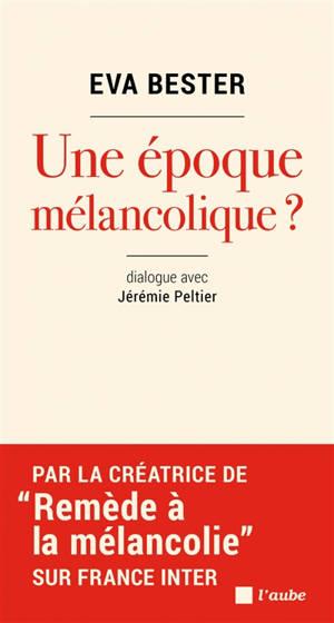 Une époque mélancolique ? : dialogue avec Jérémie Peltier