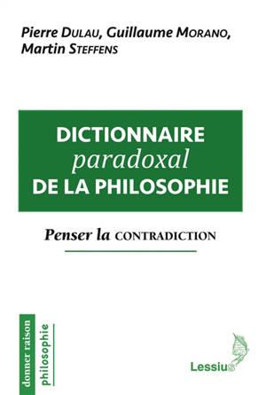 Dictionnaire paradoxal de la philosophie : penser la contradiction