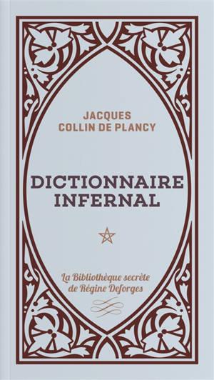 Dictionnaire infernal ou Répertoire universel des êtres, des personnages, des livres, des faits et des choses qui tiennent aux apparitions, aux divinations, à la magie, au commerce de l'enfer... : approuvé par monseigneur l'archevêque de Paris, en 18