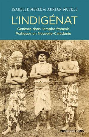 L'indigénat : genèses dans l'Empire français, pratiques en Nouvelle-Calédonie