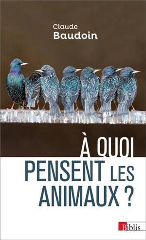 A quoi pensent les animaux ? : comportements, cognition, émotions