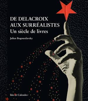 De Delacroix aux surréalistes : un siècle de livres