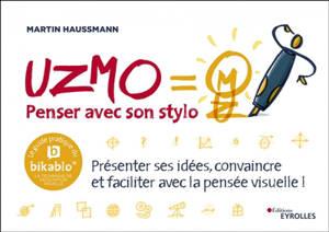 Uzmo, penser avec son stylo : présenter ses idées, convaincre et faciliter avec la pensée visuelle ! : le guide pratique du Bikablo, la technique de facilitation visuelle