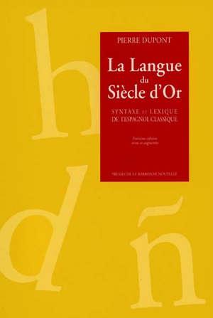 La langue du siècle d'or : sintaxe et lexique de l'espagnol classique