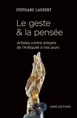 Le geste & la pensée : artistes contre artisans de l'Antiquité à nos jours