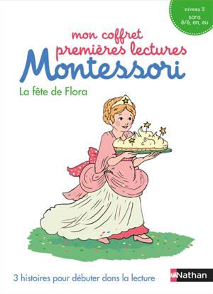 Mon coffret premières lectures Montessori : La fête de Flora : 3 histoires pour débuter dans la lecture, niveau 2, sons ê/è, en, eu