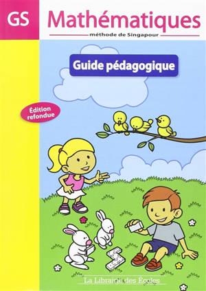 Mathématiques, méthode de Singapour : GS : guide pédagogique