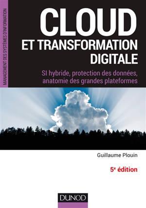 Cloud et transformation digitale : SI hybride, protection des données, anatomie des grandes plateformes