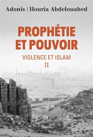Violence et islam. Volume 2, Prophétie et pouvoir : entretien avec Houria Abdelouahed