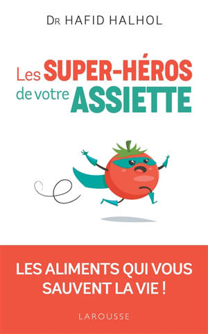 Les super-héros de votre assiette : les aliments qui vous sauvent la vie !