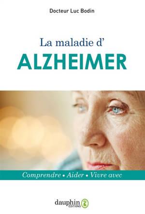 La maladie d'Alzheimer : comprendre, aider, vivre avec