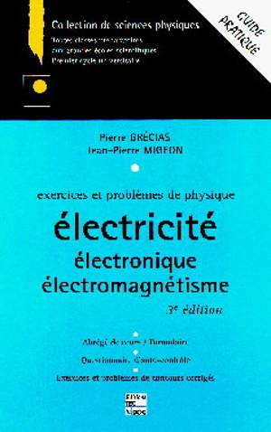 Exercices et problèmes de physique : électricité, électronique, électromagnétisme
