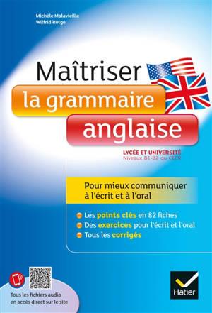 Maîtriser la grammaire anglaise : lycée et université : niveaux B1-B2 du CECR