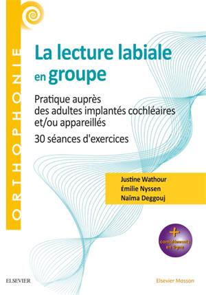 La lecture labiale en groupe : pratique auprès des adultes implantés cochléaires et-ou appareillés : 30 séances d'exercices