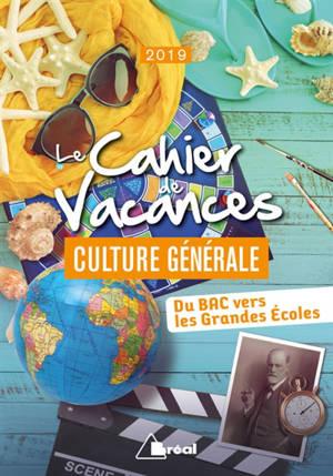 Le cahier de vacances culture générale 2019 : du bac vers les grandes écoles