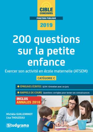 200 questions sur la petite enfance : exercer son activité en école maternelle (CAP accompagnant éducatif petite enfance, concours ATSEM) : catégorie C, 2019, inclus annales 2018