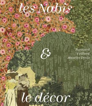 Les nabis & le décor : Bonnard, Vuillard, Maurice Denis...