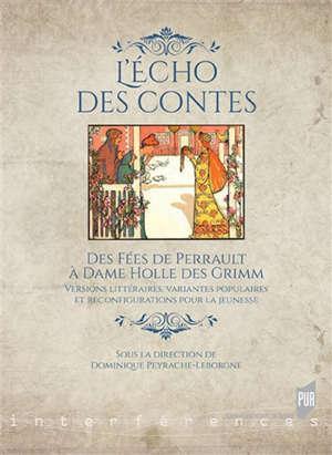 L'écho des contes : des fées de Perrault à Dame Holle des Grimm : versions littéraires, variantes populaires