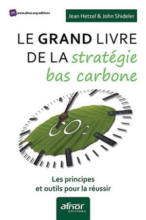 Le grand livre de la stratégie bas carbone : les principes et outils pour la réussir