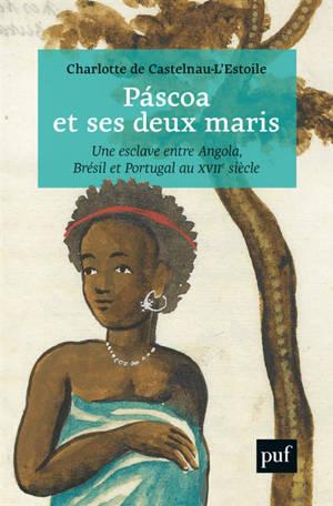 Pascoa et ses deux maris : une esclave entre Angola, Brésil et Portugal au XVIIe siècle
