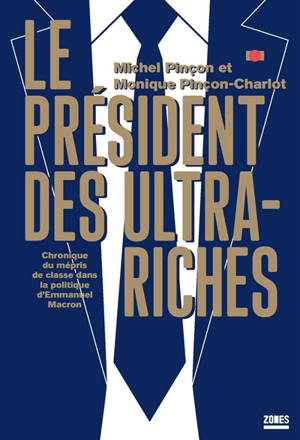 Le président des ultra-riches : chronique du mépris de classe dans la politique d'Emmanuel Macron