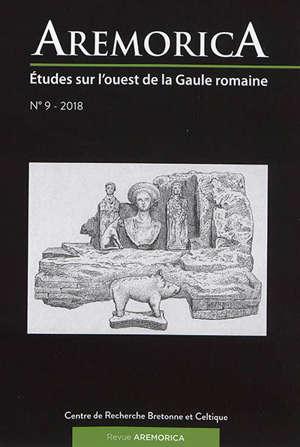 Aremorica : études sur l'ouest de la Gaule romaine. n° 9, Actes de la XIe journée d'étude sur l'ouest de la Gaule romaine : avril 2016
