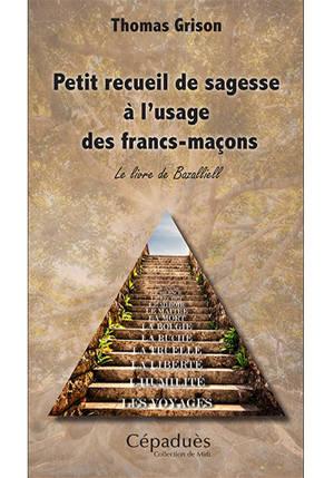 Petit recueil de sagesse à l'usage des francs-maçons : le livre de Bazalliell