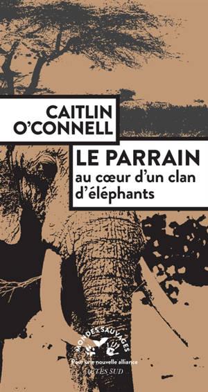 Le parrain : au coeur d'un clan d'éléphants