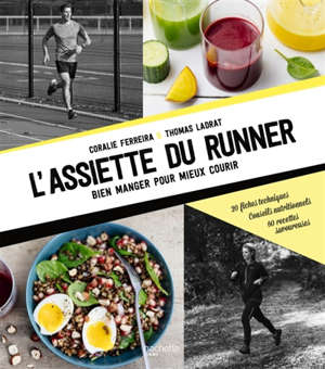 L'assiette du runner : bien manger pour mieux courir : 20 fiches techniques, conseils nutritionnels, 60 recettes savoureuses