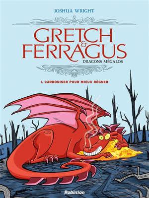 Gretch & Ferragus : dragons mégalos. Volume 1, Carboniser pour mieux régner