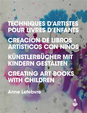 Techniques d'artistes pour livres d'enfants = Creacion de libros artisticos con ninos = Künstlerbücher mit Kindern Gestalten = Creating art books with children