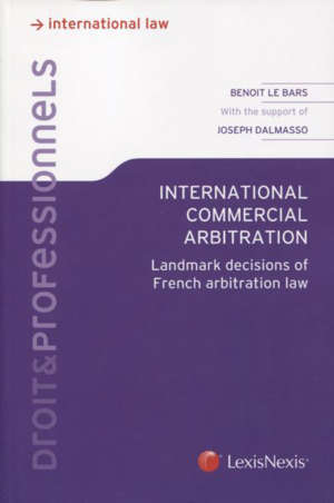 International commercial arbitration : landmark decisions of French arbitration law