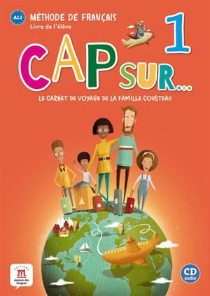 Cap sur... 1, FLE A1.1 : livre de l'élève + CD : le carnet de voyage de la famille Cousteau