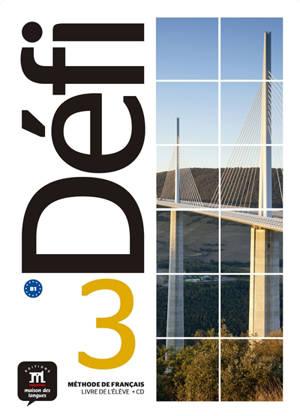 Défi 3 : méthode de français, livre de l'élève + CD : B1
