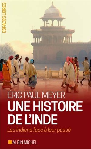 Une histoire de l'Inde : les Indiens face à leur passé