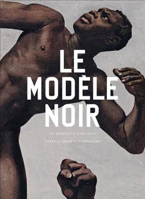 Le modèle noir : de Géricault à Matisse : exposition, Paris, Musée d'Orsay, du 25 mars au 21 juillet 2019