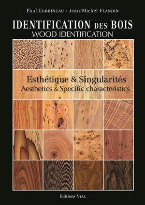 Identification des bois : esthétique & singularités = Wood identification : aesthetics & specific characteristics