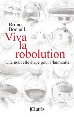 Viva la Robolution ! : une nouvelle étape pour l'humanité