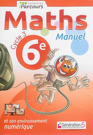 Maths 6e, cycle 3 : manuel : et son environnement numérique