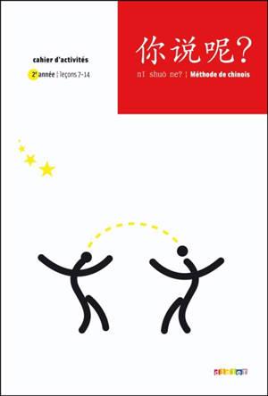 Ni shuo ne ? : méthode de chinois : cahier d'activités. Volume 2, Leçons 7-14