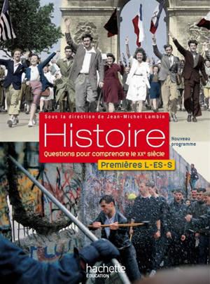 Histoire premières L, ES, S : questions pour comprendre le XXe siècle : livre de l'élève