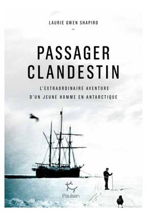 Passager clandestin : l'extraordinaire aventure d'un jeune homme en Antarctique