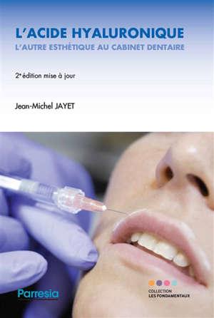 L'acide hyaluronique, l'autre esthétique au cabinet dentaire