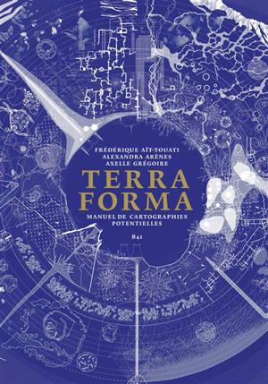 Terra forma : manuel de cartographies potentielles