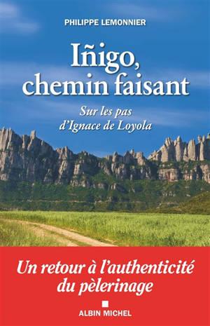 Inigo, chemin faisant : sur les pas d'Ignace de Loyola