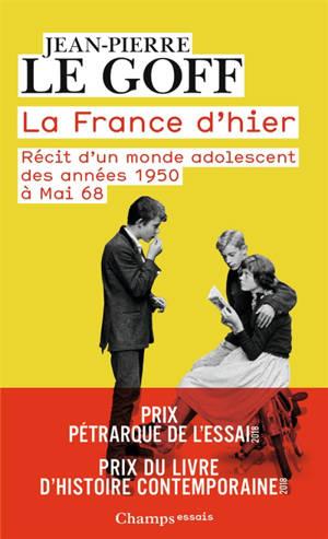 La France d'hier : récit d'un monde adolescent : des années 1950 à mai 68