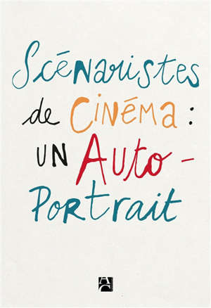 Scénaristes de cinéma : un auto-portrait